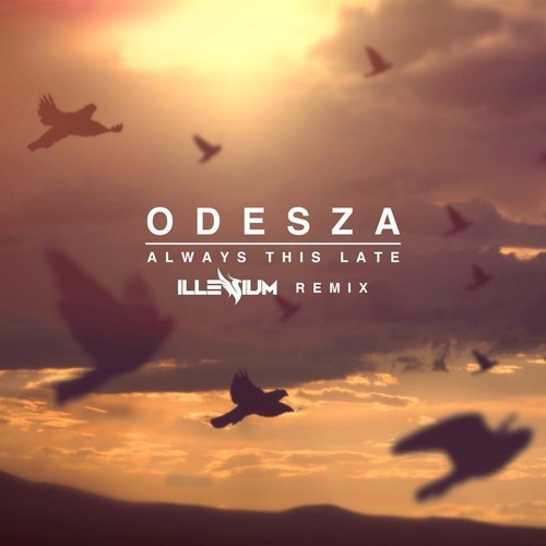 Odesza – Always This Late (Illenium Remix)