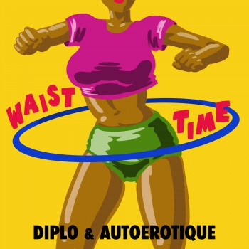 Diplo & Autoerotique « Waist Time »