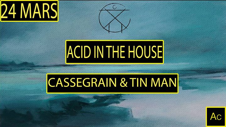 ACID in the HOUSE w/ Cassegrain & Tin Man Live