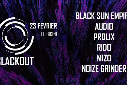 Blackout w/ Black Sun Empire, Audio, Prolix & more @ le Bikini - 23/02/2019