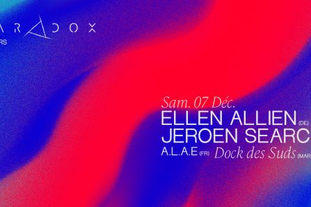Paradox 5ANS w/ Ellen Allien & Jeroen Search @ Dock des Suds - 07/12/2019