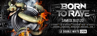 BORN TO RAVE – 18/01/2020 – LE DOUBLE MIXTE – LYON / 2 STAGES – Hard Music ! @ Double Mixte - 18/01/2020
