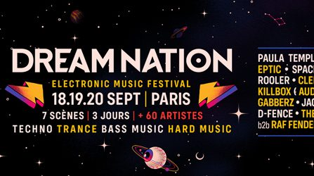 DREAM NATION FESTIVAL 2020 Electronic Music Festival ▪ 7ème Édition 18 | 19 | 20 SEPTEMBRE ▪ PARIS @ Docks de Paris - 18/09/2020